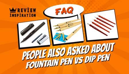 fountain pen vs dip pen faqs